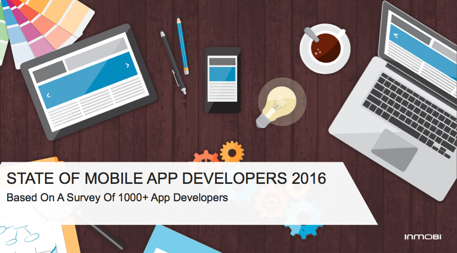InMobi State of Mobile App Developers 2016 Report